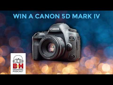 B&H Photography Podcast |  Latest from Canon and the 5D Mark IV Sweepstakes