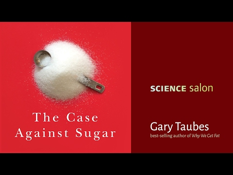 Gary Taubes — The Case Against Sugar (Science Salon # 9)