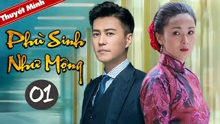 [Lồng Tiếng] PHÙ SINH NHƯ MỘNG - Tập 01    Phim Tình Cảm Trung Quốc Siêu Hay