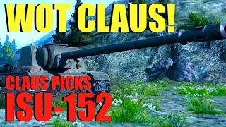 WOT - Claus Picks ISU-152 | World of Tanks with Claus