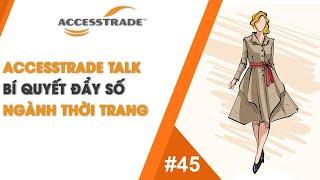 ACCESSTRADE TALK'S #45: BÍ QUYẾT ĐẨY SỐ NGÀNH THỜI TRANG