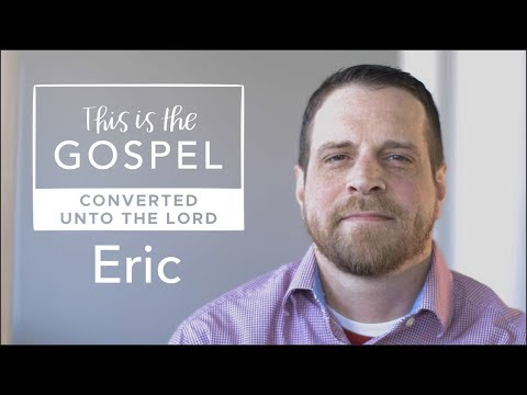 #ThisIsTheGospel: Recovery from Alcoholism through Eric's newfound faith in Christ