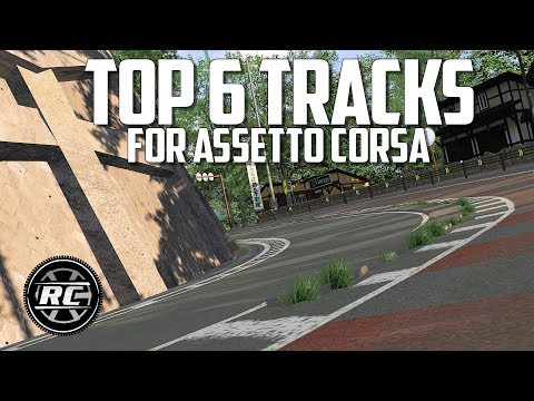 MY TOP 6 TRACKS FOR ASSETTO CORSA IN 2018