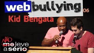 WEBBULLYING #06 - KID BENGALA