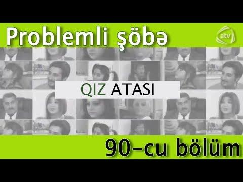 Qız atası - Problemli şöbə (90-cı bölüm)