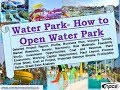 Water Park- How to Open Water Park