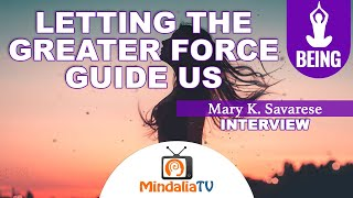 Letting the Greater Force Guide Us, Mary K. Savarese