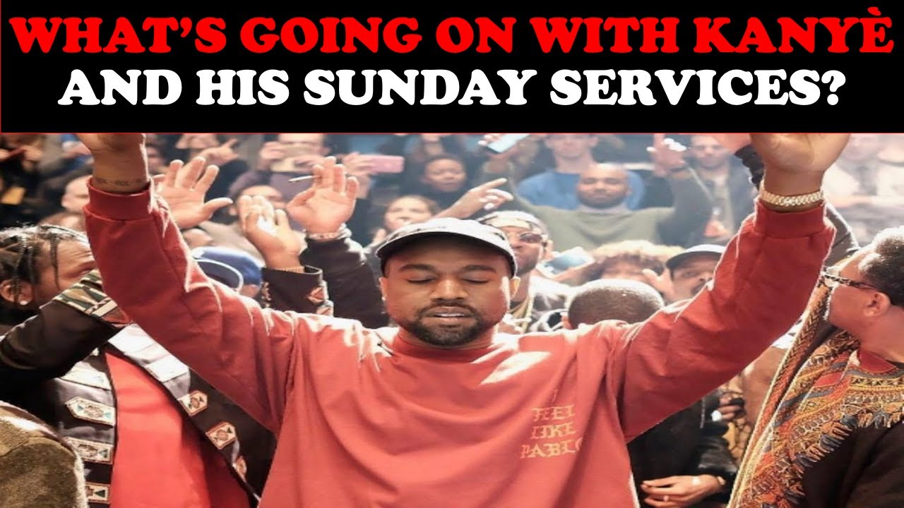 WHAT'S GOING ON WITH KANYE AND HIS SUNDAY SERVICES?