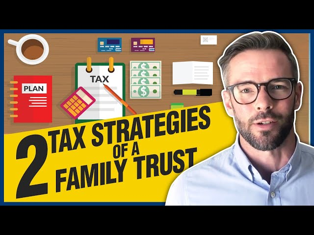 Family Trusts | 2 Important Tax Planning Strategies