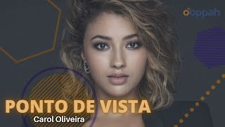 PONTO DE VISTA - Carol Oliveira   Ooppah PLAY