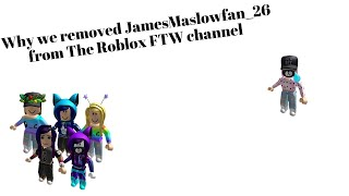 Why we removed JamesMaslowfan_26 from The Roblox FTW channel