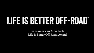Life Is Better Off-Road Award - Transamerican Auto Parts