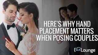 Here's Why Hand Placement Matters When Posing Couples | Photographing The Couple