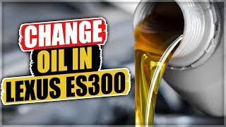 How to Change the Oil in a Lexus ES300