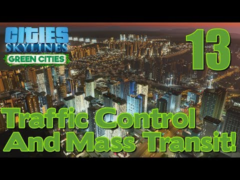 Cities: Skylines - Green Cities // Part 13 //Traffic Control And Mass Transit!  //