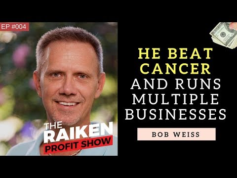 How Bob Weiss Beat Stage 4 Cancer And Now Runs Multiple Businesses Online