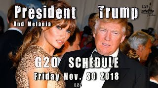 President Trump and Melania's G20 Schedule Friday Nov. 30, 2018