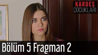 Kardeş Çocukları 5. Bölüm 2  Fragman