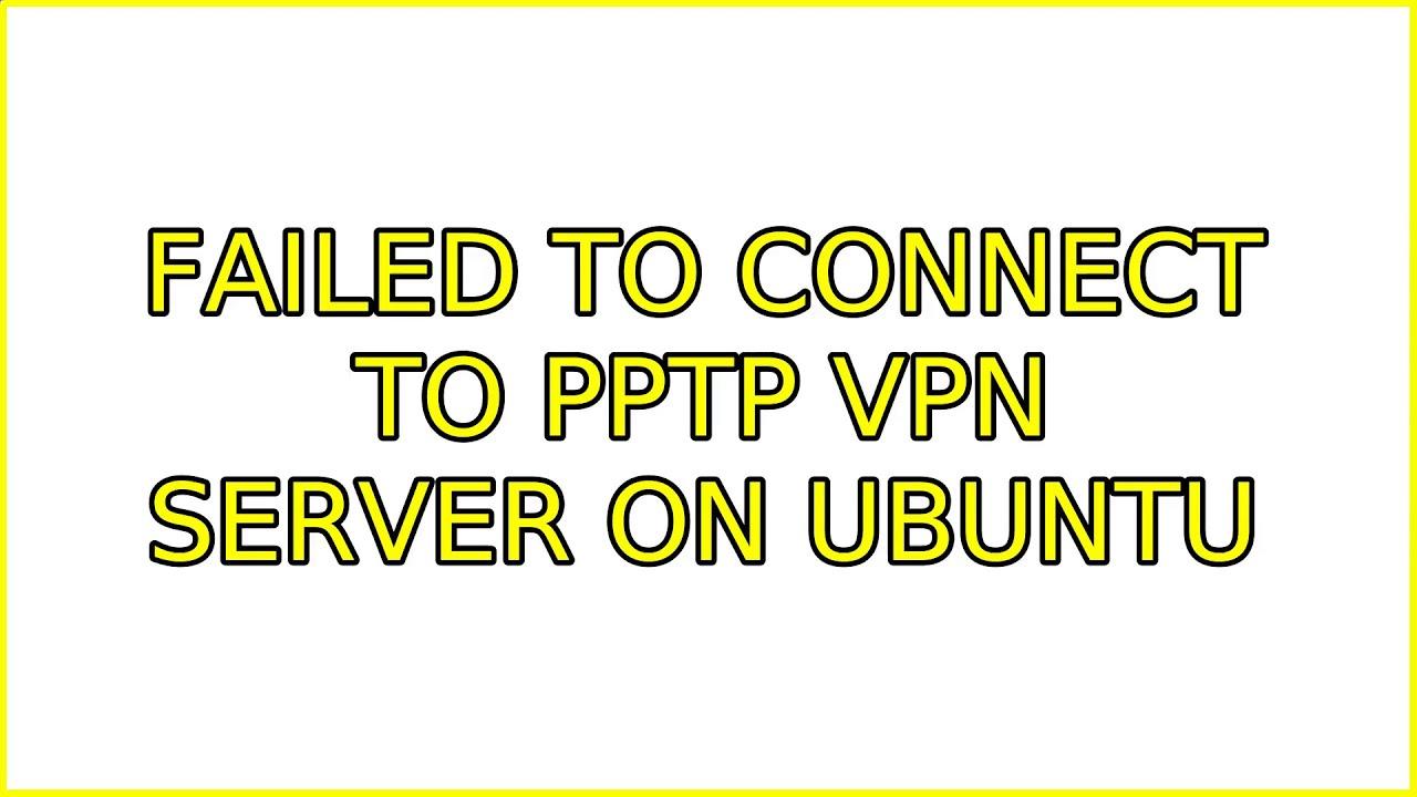 Ubuntu: Failed to Connect to PPTP VPN Server on Ubuntu (4 ...