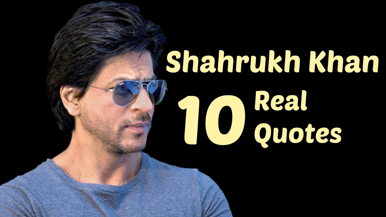 Shah Rukh Khan 10 Real Life Quotes On Success Inspiring