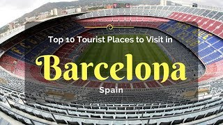 Top 10 Tourist Places to Visit in Barcelona, Spain | Things To Do in Barcelona - Tourist Junction