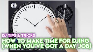 4 Ways To Make Time For Your DJing (When You've Got A Day Job)