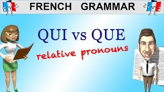 FRENCH GRAMMAR - RELATIVE PRONOUNS - QUI VS QUE
