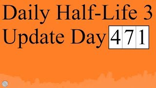 Daily Half-Life 3 Update: Day 471