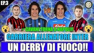 UN DERBY DI FUOCO!! + CAVANI TORNA A NAPOLI!! FIFA 18 CARRIERA ALLENATORE INTER #3