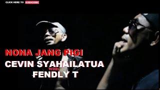LAGU AMBON TERBARU - NONA JANG PIGI - VOCAL - CEVIN SYAHAILATUA WITH FENDLY T.