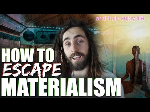 How to Escape Materialism! (and Truly Enjoy Life)