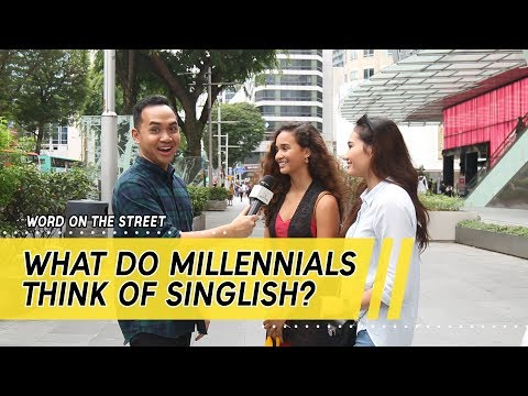 What Do Millennials Think About Singlish?   Word On The Street