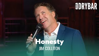 No One Is More Honest Than a 2 Year Old. Jim Colliton