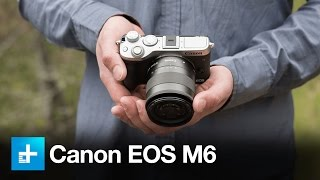 Canon EOS M6 - Hands On Review