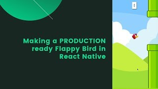 Making a PRODUCTION ready Flappy Bird in ReactNative