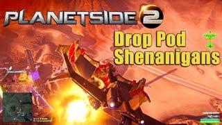 PlanetSide 2: Drop Pod Shenanigans!