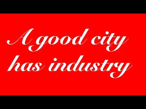 A good city has industry