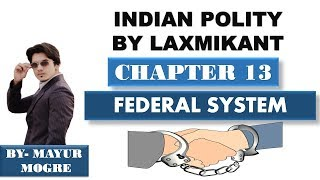 Indian Polity by Laxmikant chapter 13- Federal System|for UPSC,State PSC,ssc cgl, mains GS 2