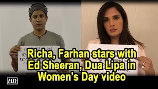 Richa Chaddha, Farhan Akhtar stars with Ed Sheeran, Dua Lipa in Women's Day video