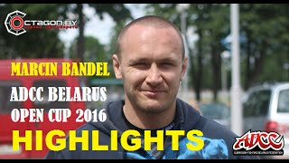 MARCIN BANDEL ADCC BELARUS OPEN CUP 2016 HIGHLIGHTS