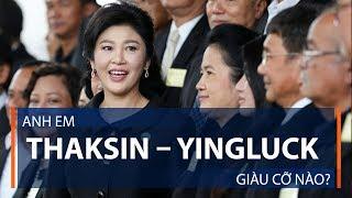 Anh em Thaksin – Yingluck giàu cỡ nào? | VTC1