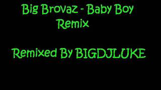 Big Brovaz - Baby Boy Remix By BIGDJLUKE