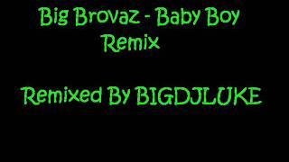 Big Brovaz - Baby Boy Remix By BIGDJLUKE