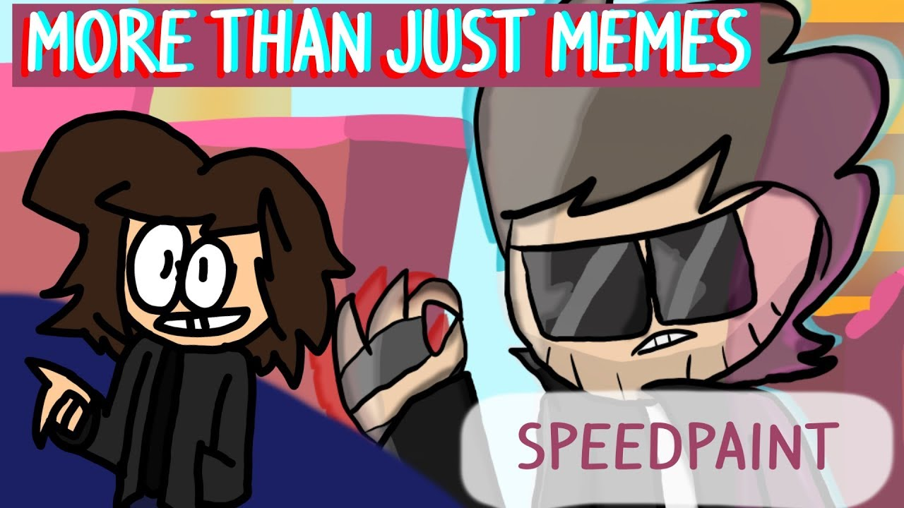 maxresdefault more than just memes speedpaint youtube,More Than That Meme