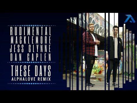 Rudimental ft Jess Glynne, Macklemore & Dan Caplen -These Days (Alphalove Remix)