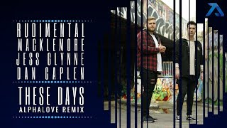 Rudimental Ft Jess Glynne Macklemore Dan Caplen These Days Alphalove Remix