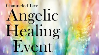 🔴 Live Angelic Healing Event