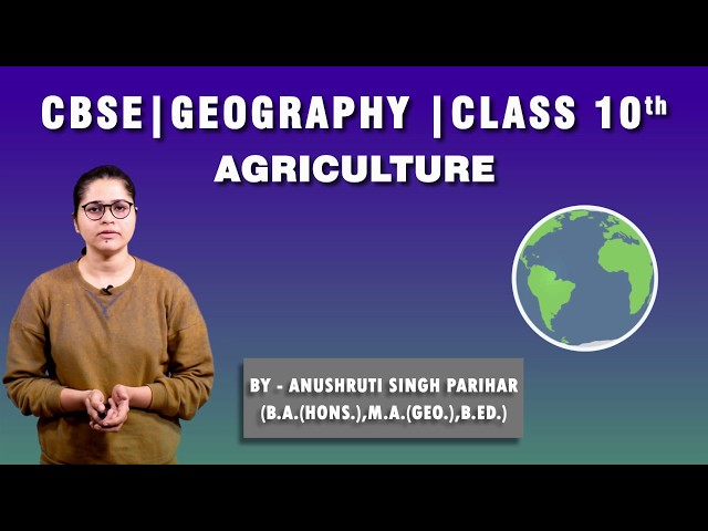 CBSE 10th   Social Science   Geography   Agriculture    Chapter- 4   Summary