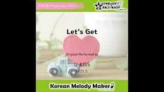 Let's Get - U-KISS [유키스] [K-POP40和音メロディ&オルゴールメロディ]