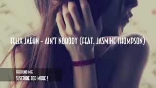 Felix Jaehn - Ain't Nobody - feat Jasmine Thompson